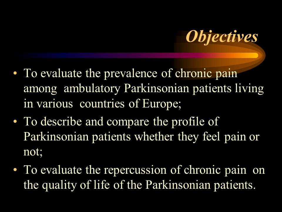 Objectives To evaluate the prevalence of chronic pain among ambulatory Parkinsonian patients living in various countries of Europe; To describe and compare the profile of Parkinsonian patients whether they feel pain or not; To evaluate the repercussion of chronic pain on the quality of life of the Parkinsonian patients.