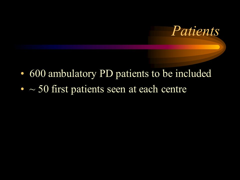 Patients 600 ambulatory PD patients to be included ~ 50 first patients seen at each centre