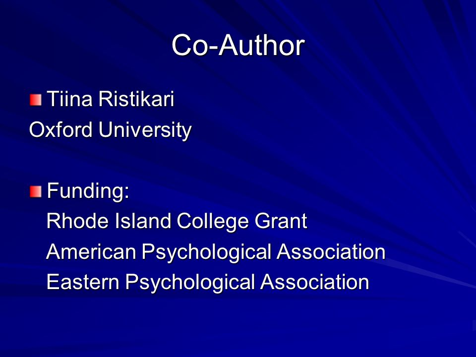 Co-Author Tiina Ristikari Oxford University Funding: Rhode Island College Grant Rhode Island College Grant American Psychological Association American Psychological Association Eastern Psychological Association Eastern Psychological Association