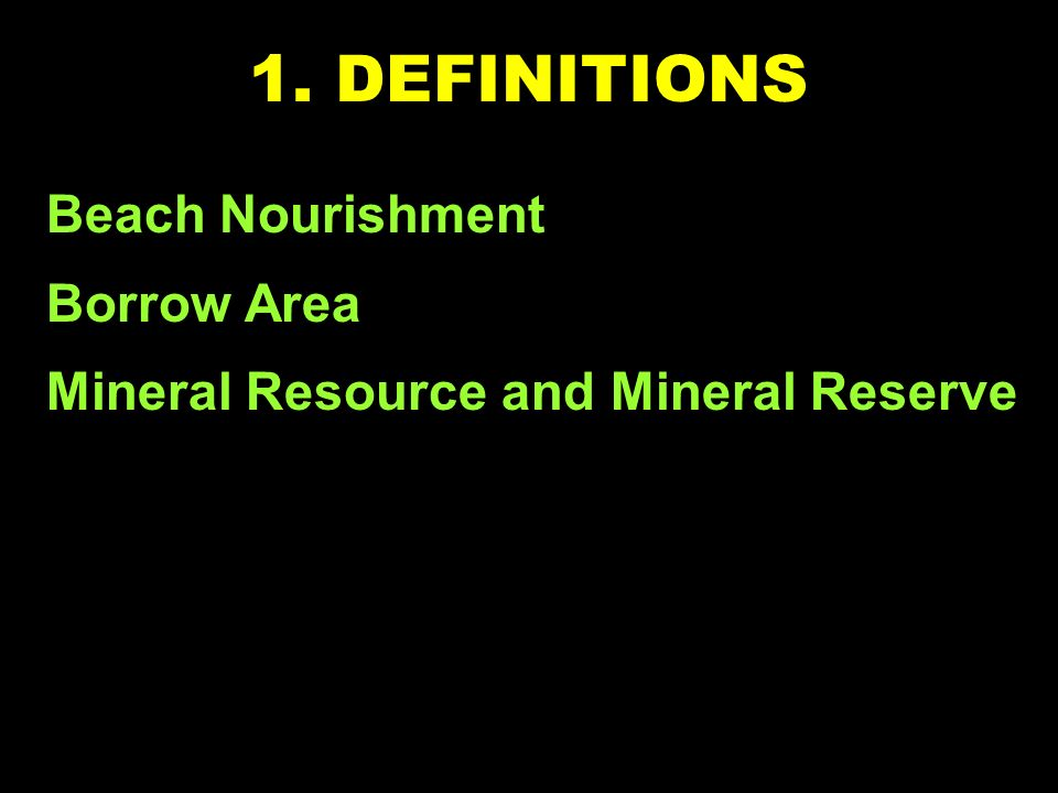 1. DEFINITIONS Beach Nourishment Borrow Area Mineral Resource and Mineral Reserve