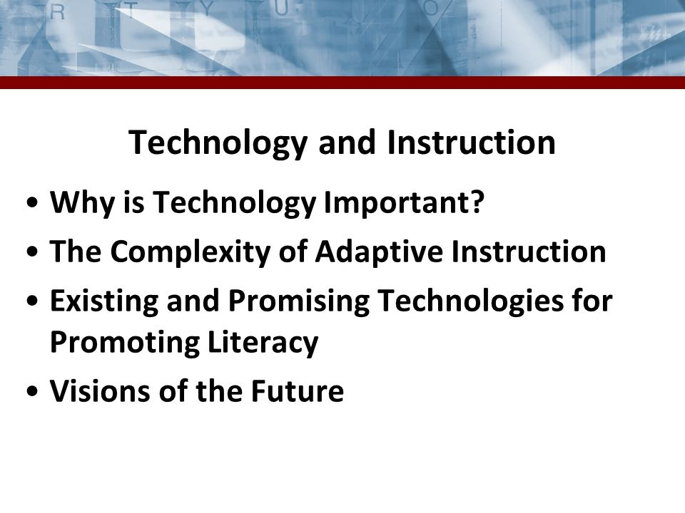Technology and Instruction Why is Technology Important.
