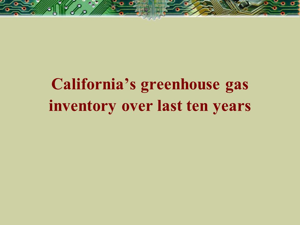 Californias greenhouse gas inventory over last ten years