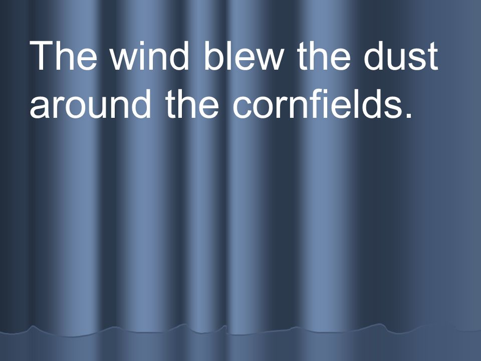 The wind blew the dust around the cornfields.