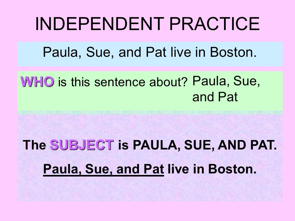 INDEPENDENT PRACTICE Paula, Sue, and Pat live in Boston.