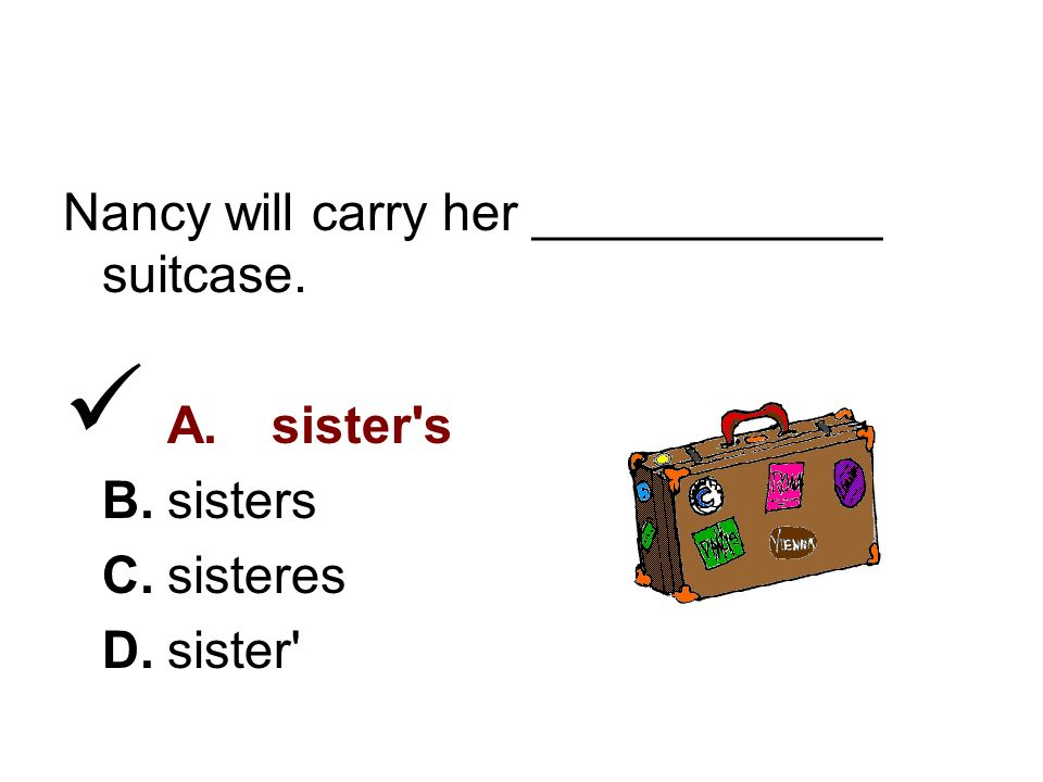 4. Which answer best fits in the blank. Nancy will carry her ____________ suitcase.