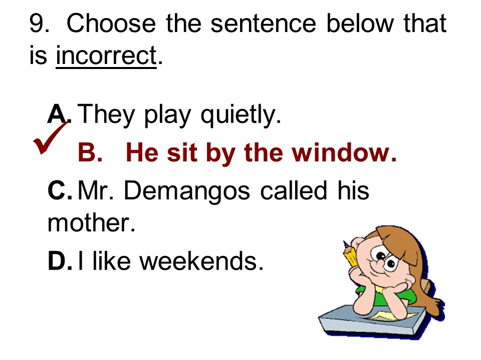 9. Choose the sentence below that is incorrect. A.They play quietly.