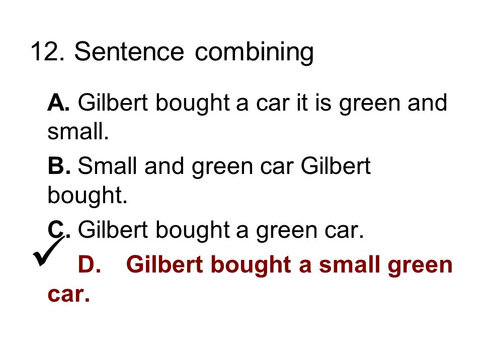 12. Sentence combining A.Gilbert bought a car it is green and small.