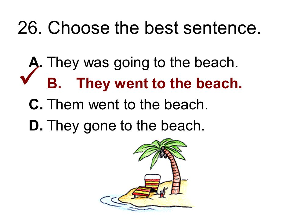 26. Choose the best sentence. A.They was going to the beach.