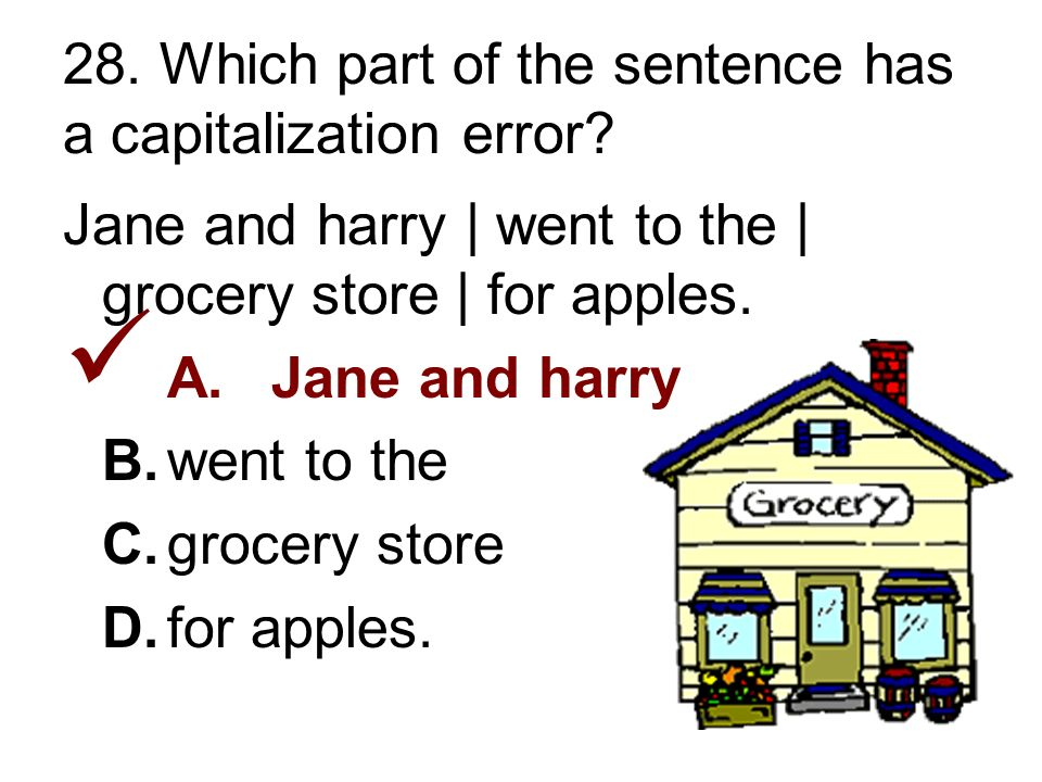 28. Which part of the sentence has a capitalization error.