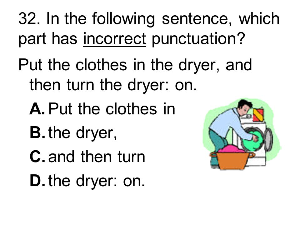 31. Complete the sentence with the correct punctuation.