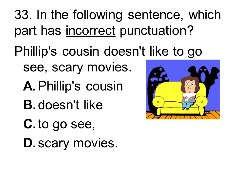 32. In the following sentence, which part has incorrect punctuation.