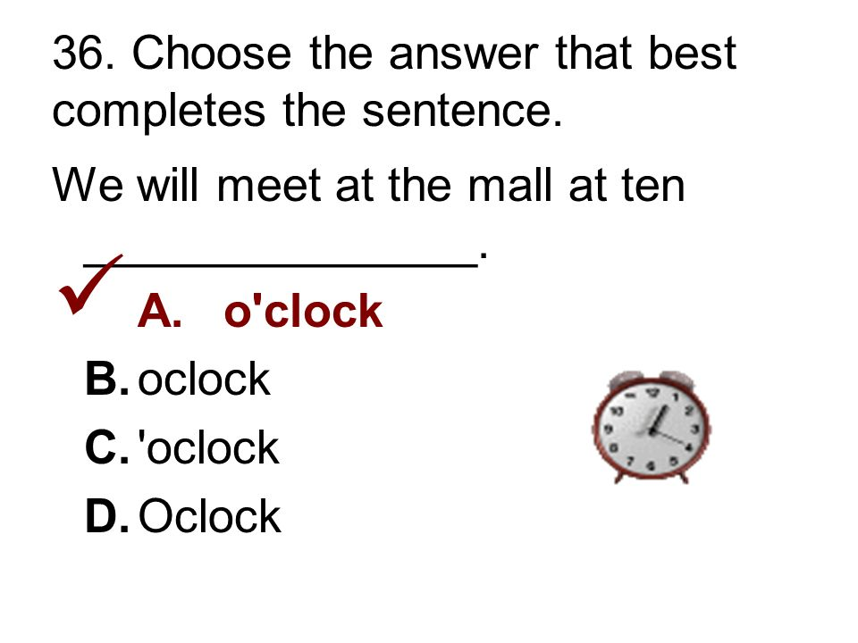 36. Choose the answer that best completes the sentence.
