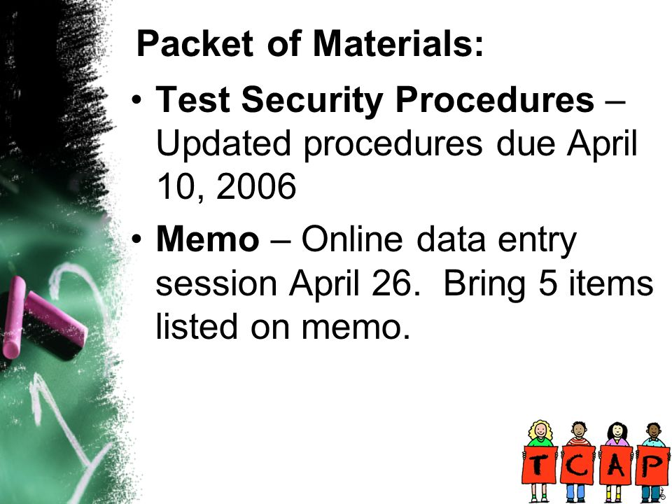 Test Security Procedures – Updated procedures due April 10, 2006 Memo – Online data entry session April 26.