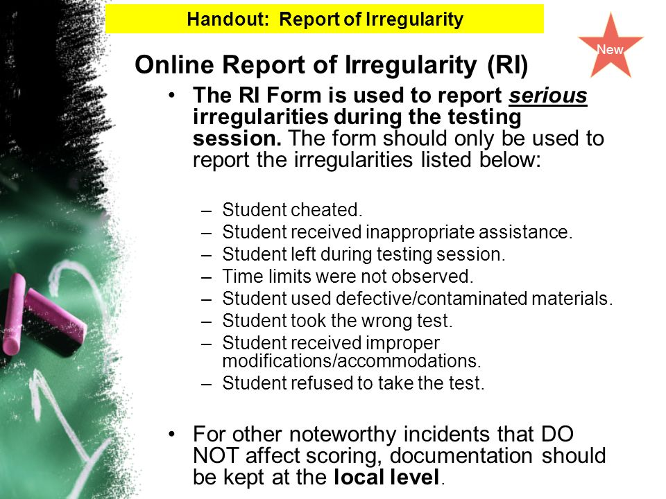 Online Report of Irregularity (RI) The RI Form is used to report serious irregularities during the testing session.