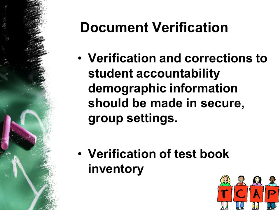 Document Verification Verification and corrections to student accountability demographic information should be made in secure, group settings.