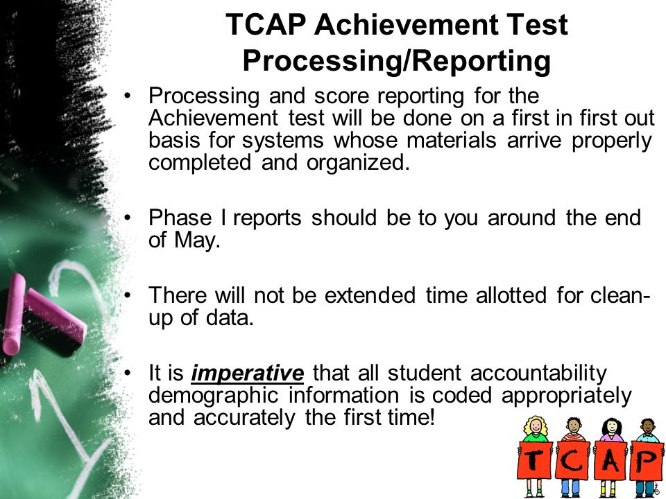 Processing and score reporting for the Achievement test will be done on a first in first out basis for systems whose materials arrive properly completed and organized.