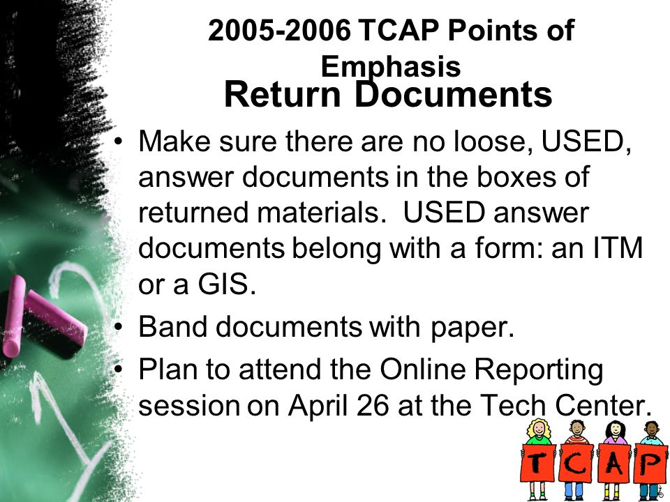 Return Documents Make sure there are no loose, USED, answer documents in the boxes of returned materials.