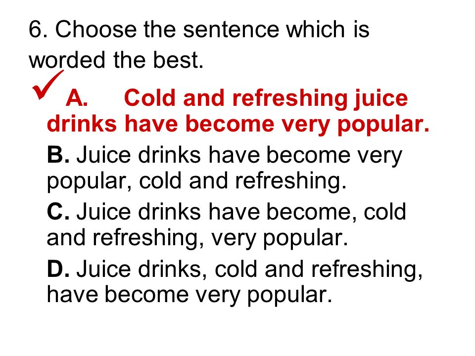 6. Choose the sentence which is worded the best.