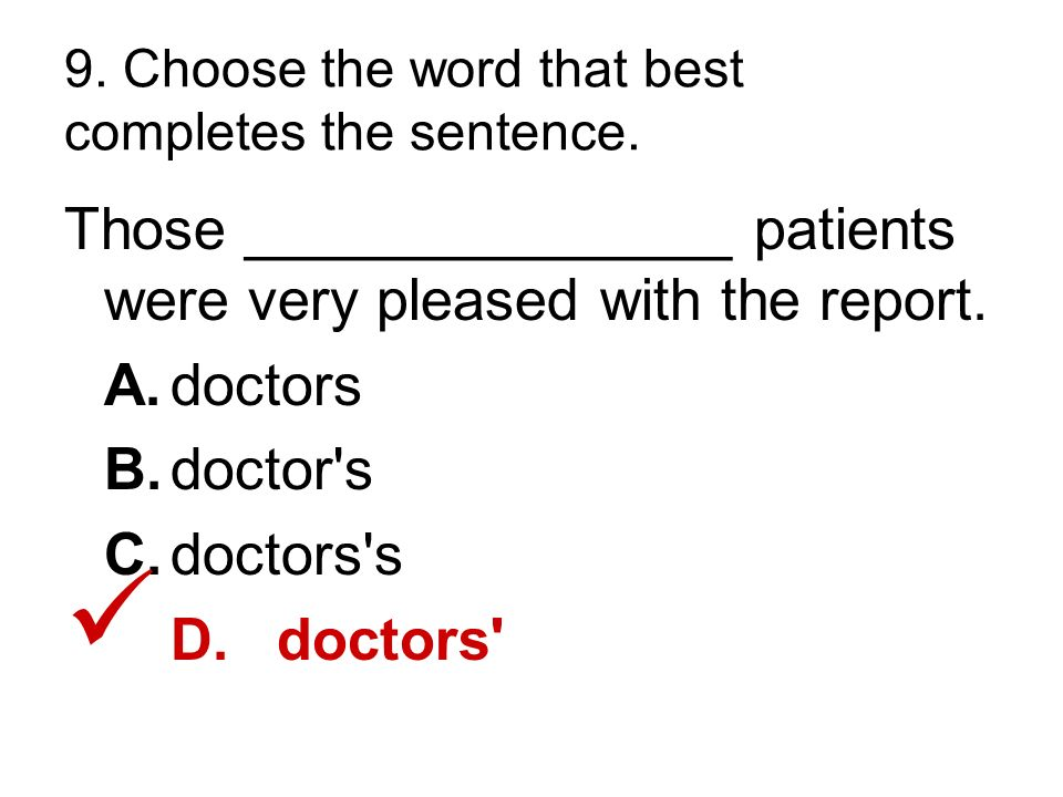 9. Choose the word that best completes the sentence.