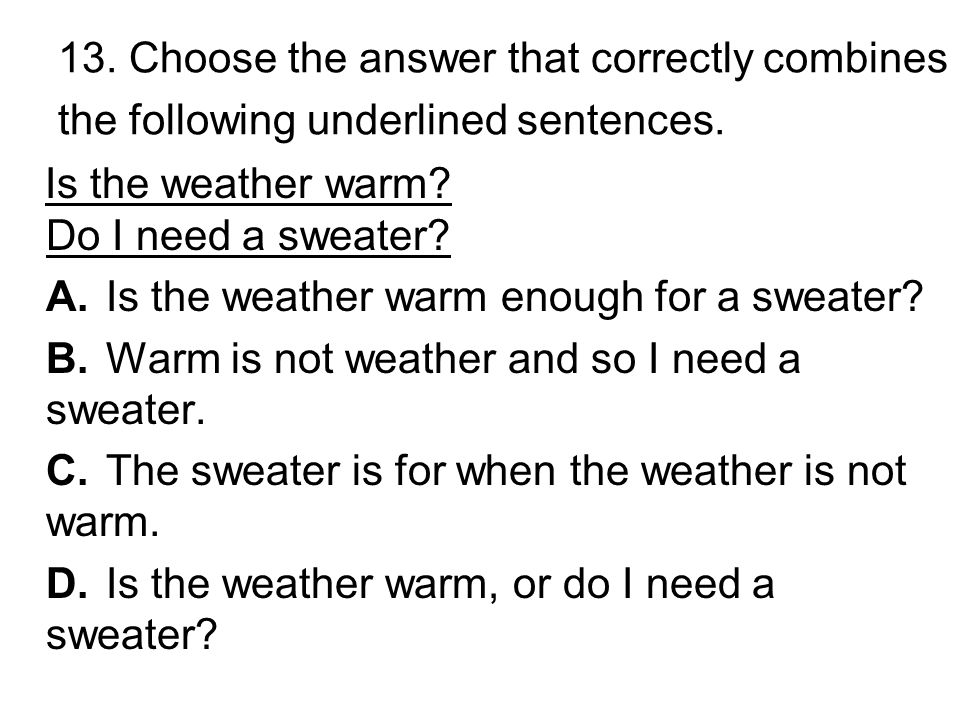 12. Which of the following would best complete the sentence.