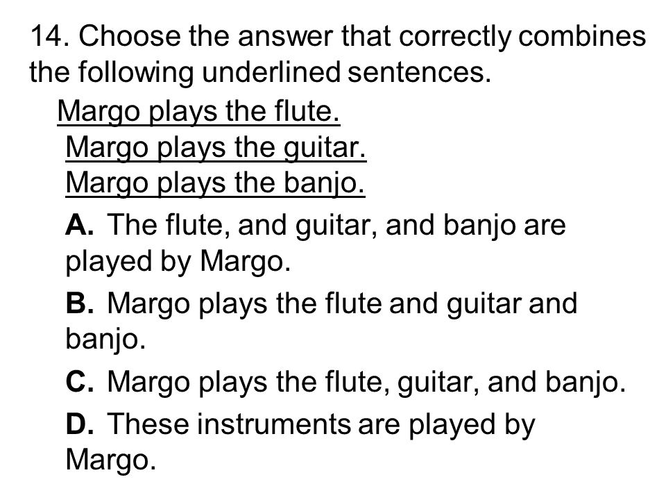 13. Choose the answer that correctly combines the following underlined sentences.
