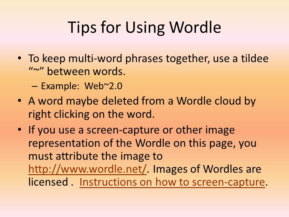 Tips for Using Wordle To keep multi-word phrases together, use a tildee ~ between words.
