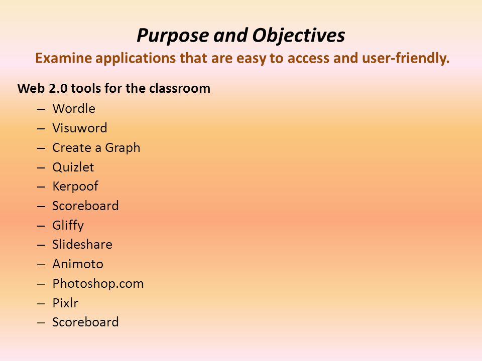 Purpose and Objectives Examine applications that are easy to access and user-friendly.