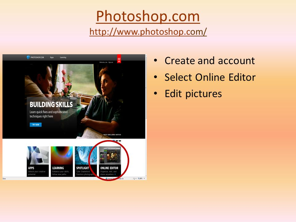 Photoshop.com http://www.photoshop.cPhotoshop.com http://www.photoshop.com/ Create and account Select Online Editor Edit pictures