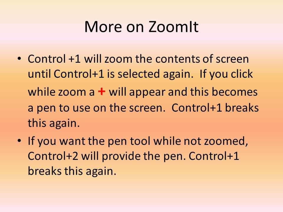 More on ZoomIt Control +1 will zoom the contents of screen until Control+1 is selected again.