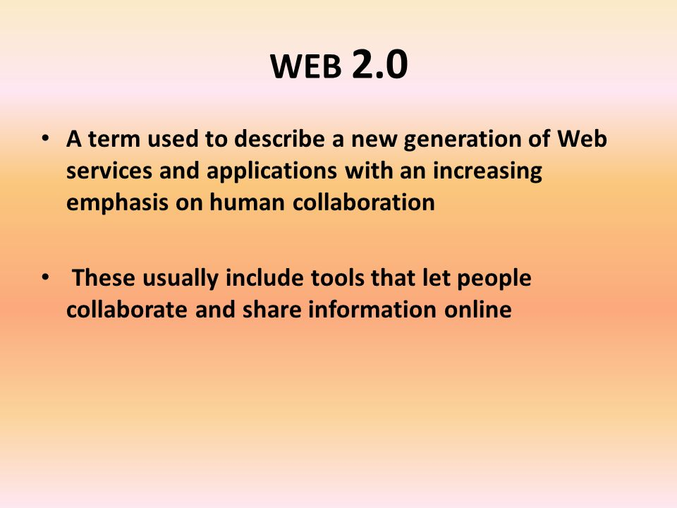 WEB 2.0 A term used to describe a new generation of Web services and applications with an increasing emphasis on human collaboration These usually include tools that let people collaborate and share information online