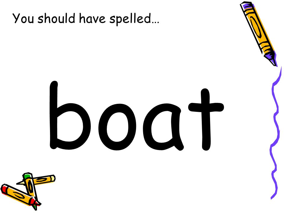 You should have spelled… boat