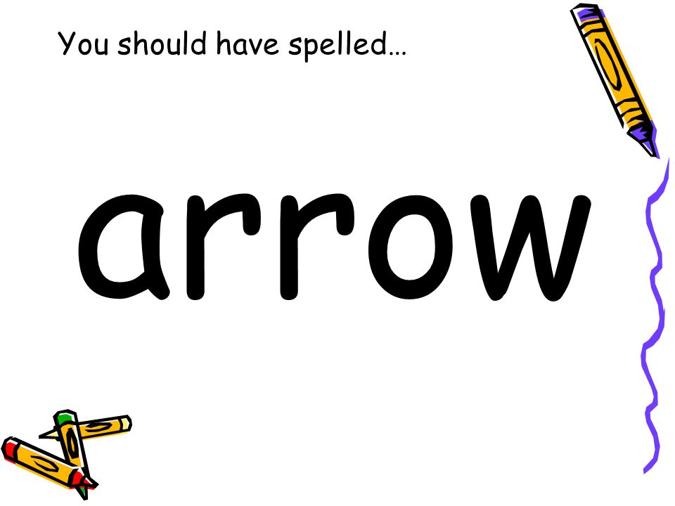 You should have spelled… arrow