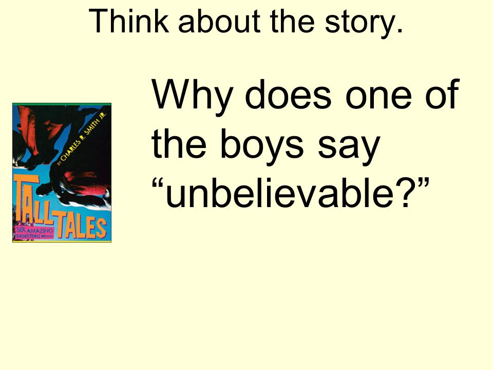 Think about the story. Why does one of the boys say unbelievable