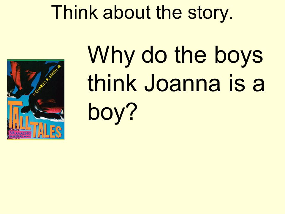 Think about the story. Why do the boys think Joanna is a boy