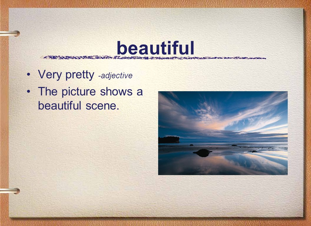 beautiful Very pretty -adjective The picture shows a beautiful scene.