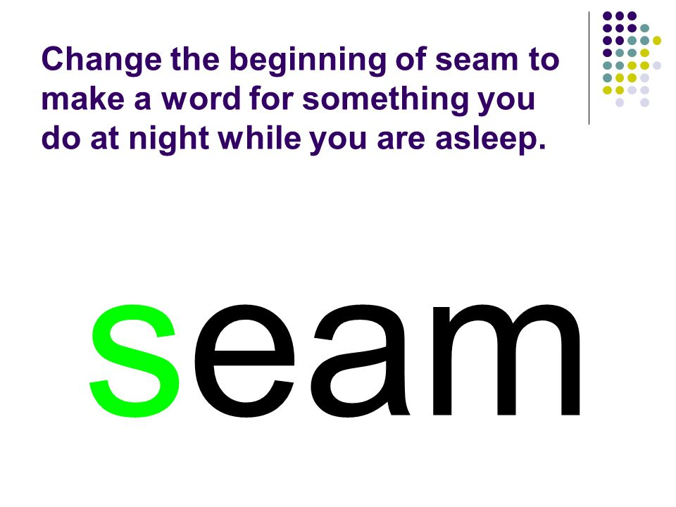 seam You should have spelled…