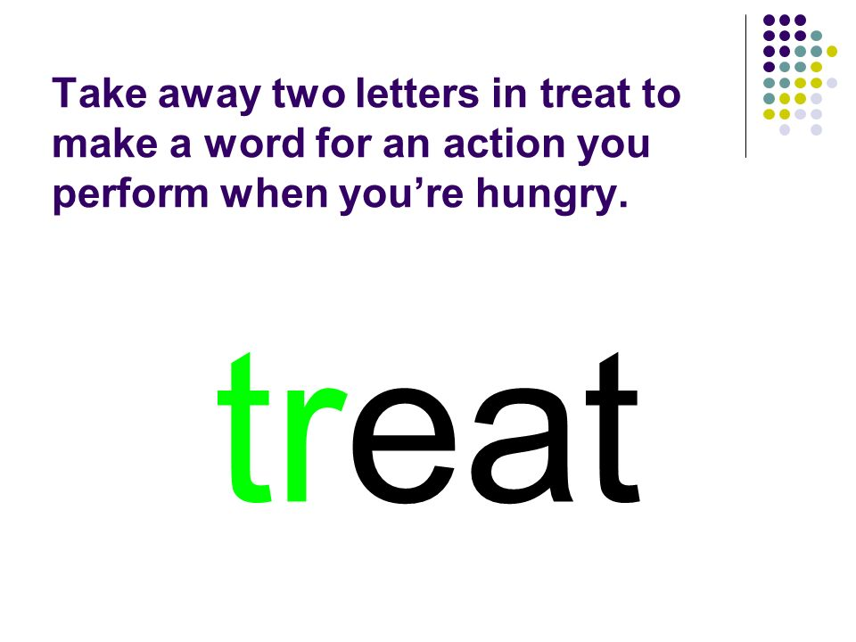 treat You should have spelled…
