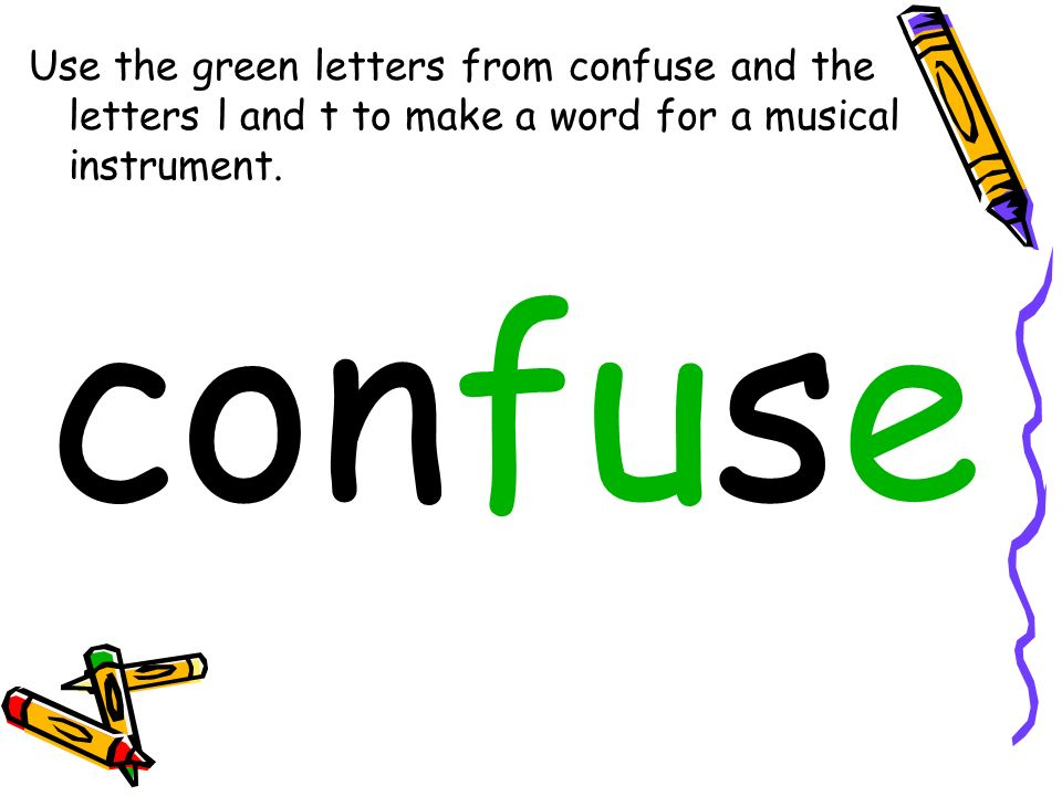 Use the green letters from confuse and the letters l and t to make a word for a musical instrument.