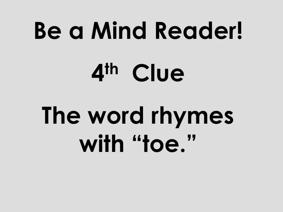 Be a Mind Reader! 3 rd Clue It has a long vowel sound.