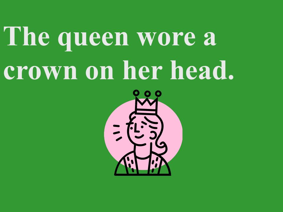 The queen wore a crown on her head.