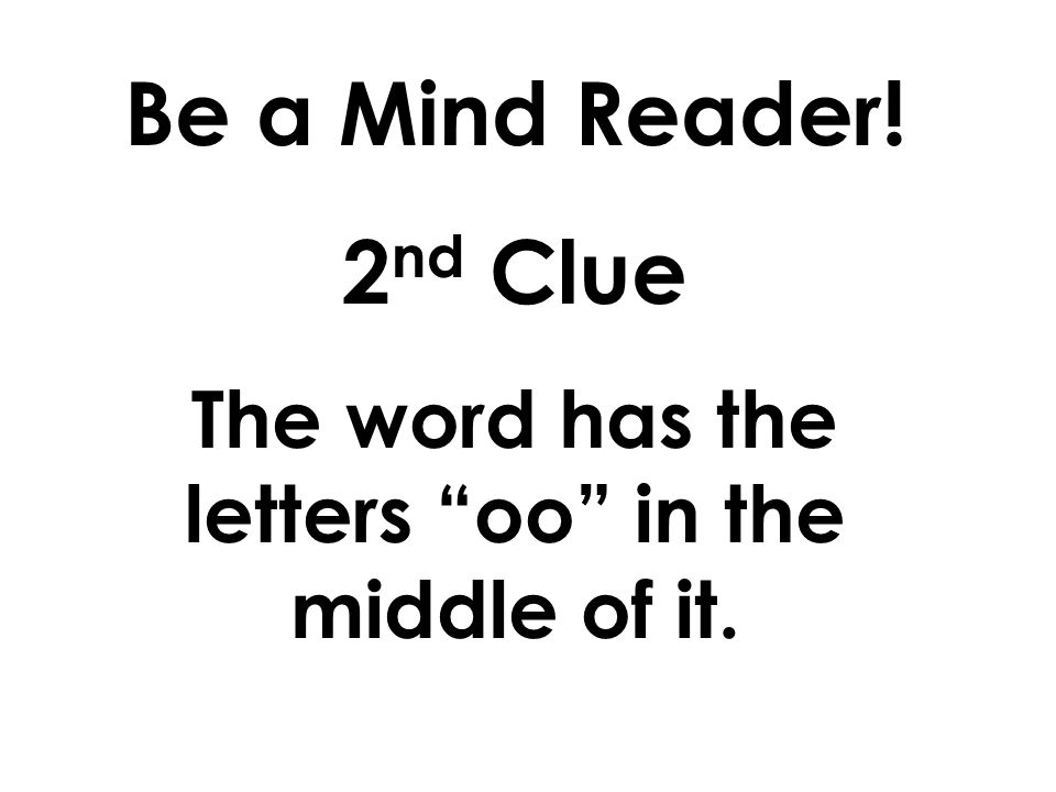 Be a Mind Reader! 1 st Clue Its a Word Wall Word from a few weeks ago.
