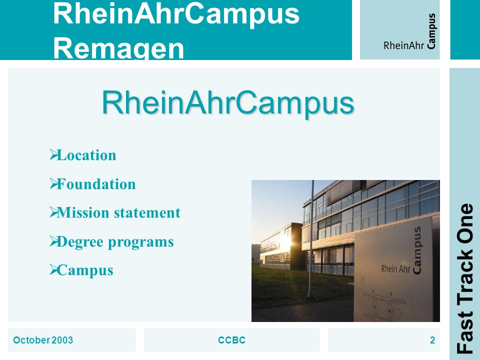 RheinAhrCampus Remagen Fast Track One October 2003CCBC2 RheinAhrCampus Location Foundation Mission statement Degree programs Campus