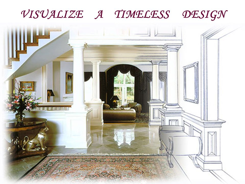 VISUALIZE A TIMELESS DESIGN