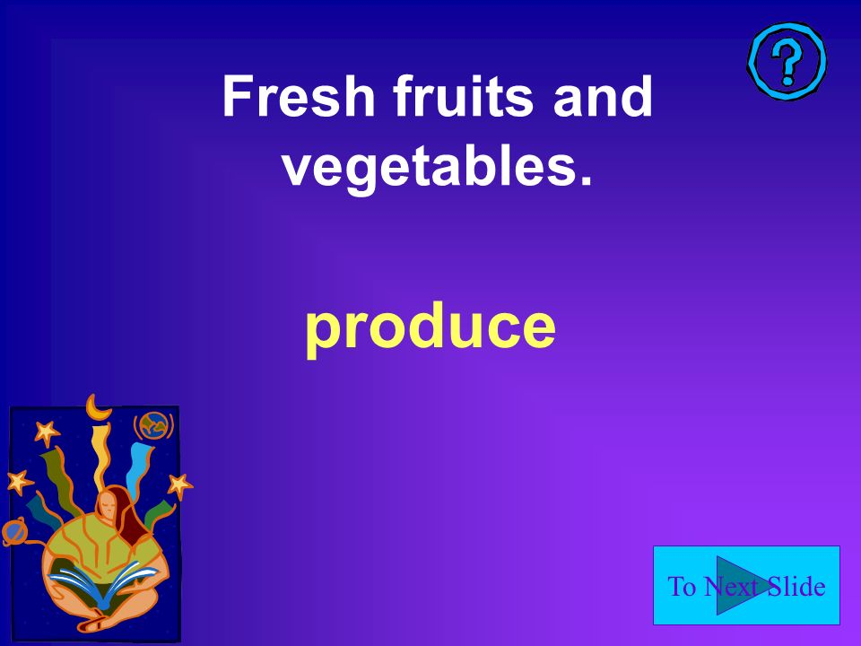 To Next Slide Fresh fruits and vegetables. produce