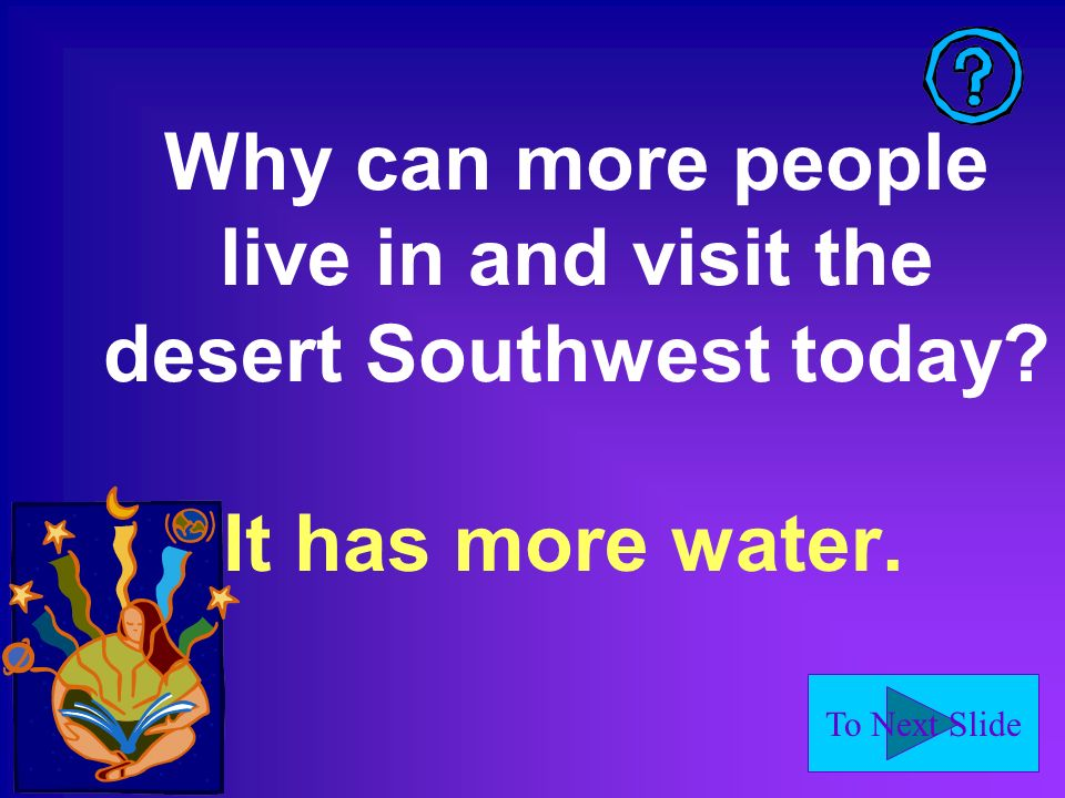 To Next Slide Why can more people live in and visit the desert Southwest today It has more water.