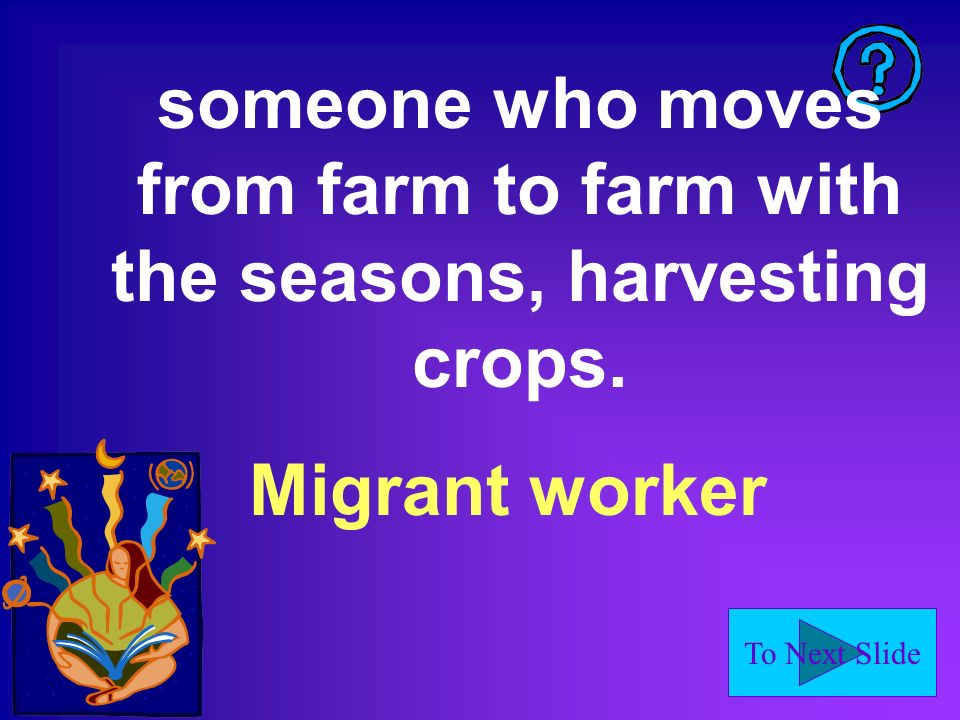 To Next Slide someone who moves from farm to farm with the seasons, harvesting crops.