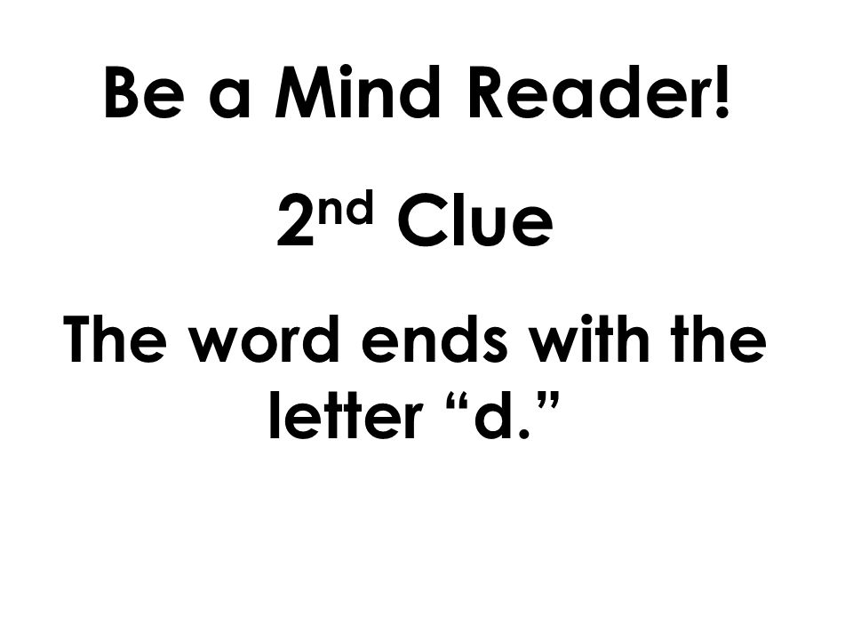 Be a Mind Reader! 1 st Clue Its a Word Wall Word from this week.