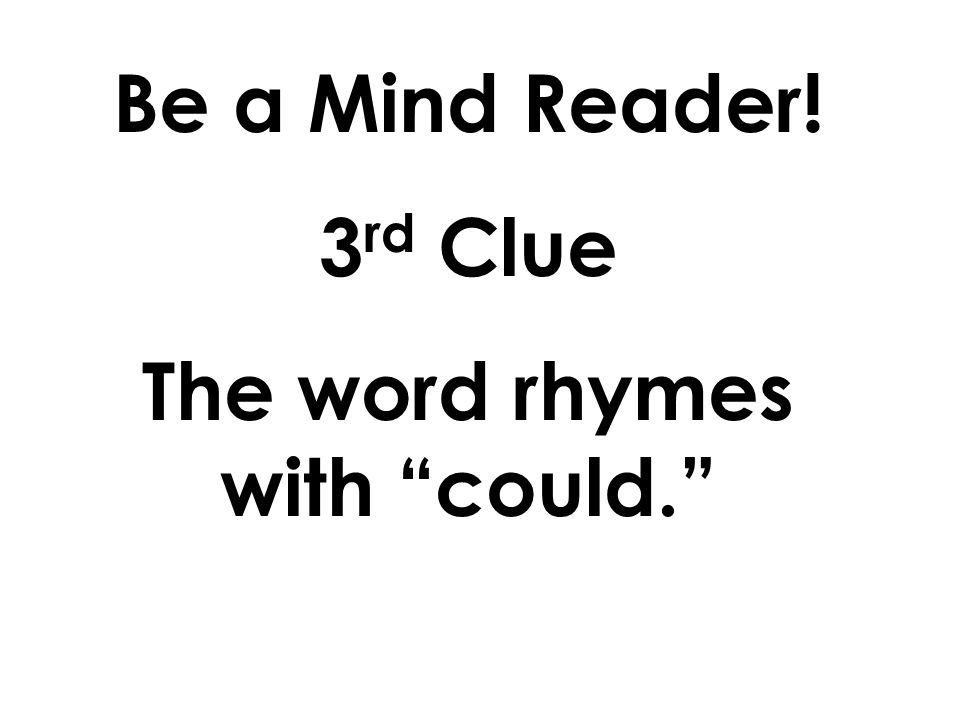 Be a Mind Reader! 2 nd Clue The word ends with the letter d.