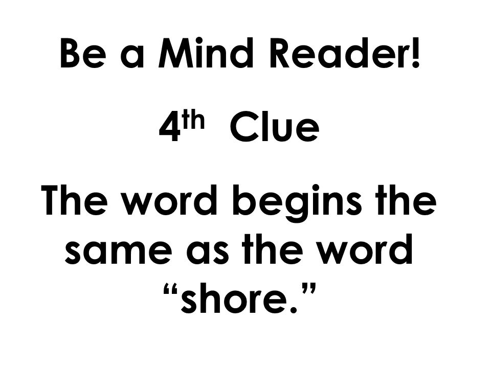 Be a Mind Reader! 3 rd Clue The word rhymes with could.