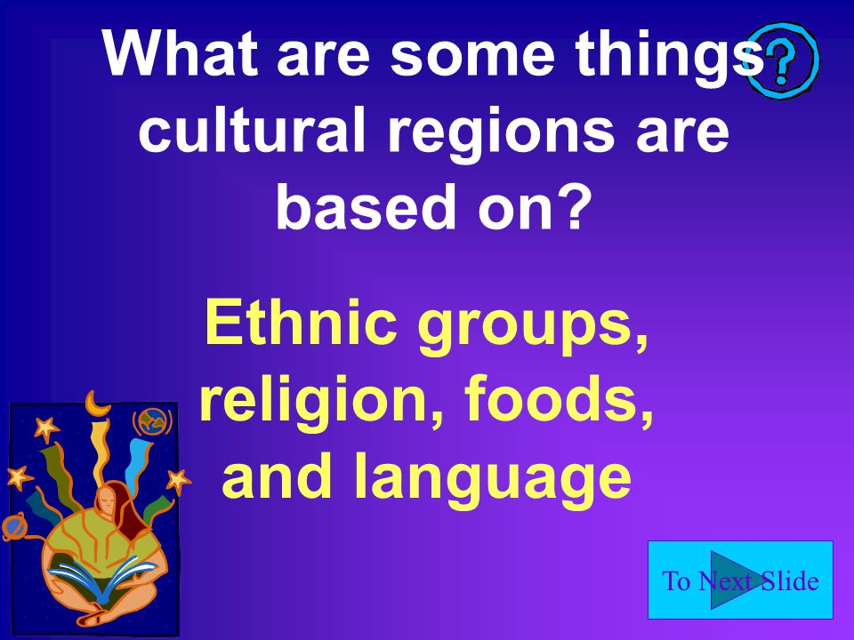 To Next Slide What are some things cultural regions are based on.